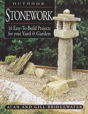 Outdoor Stonework 16 Easy-To-Build Projects for Your Yard and Garden