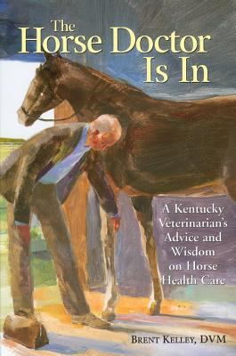 Horse Doctor Is in A Kentucky Veterinarian's Advice and Wisdom on Horse Health Care