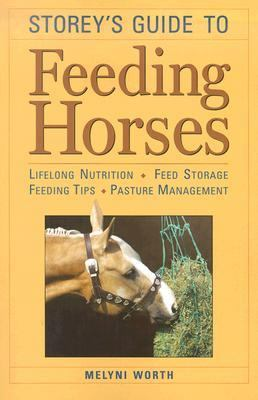 Storey's Guide to Feeding Horses Lifelong Nutrition, Feed Storage, Feeding Tips, Pasture Management