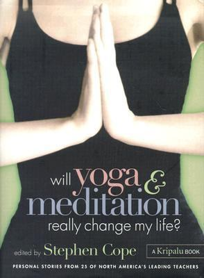 Will Yoga & Meditation Really Change My Life? Personal Stories from America's Leading Teachers