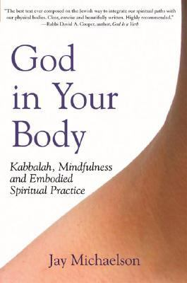 God in Your Body Kabbalah, Mindfulness and Embodied Spiritual Practice