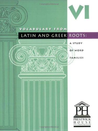 Vocabulary from Latin and Greek Roots: Book Six (Latin Edition)