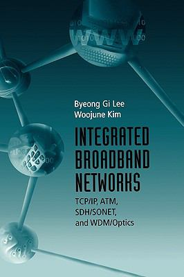 Integrated Broadband Networks Tcp/Ip, Atm, Sdh/Sonet, and Wdm/Optics