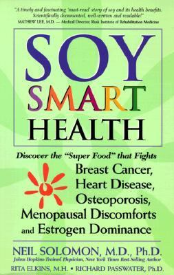 "Soy Smart Health Discover the ""Super Food"" That Fights Breast Cancer, Heart Disease, Osteoporosis, Menopausal Discomforts, and Estrogen Dominance"