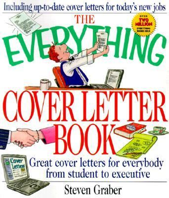 Everything Cover Letter Book Great Cover Letters for Everybody from Student to Executive