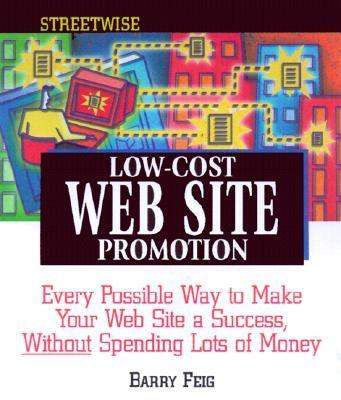 Streetwise Low-Cost Web Site Promotion Every Possible Way to Make Your Web Site a Success, Without Spending Lots of Money