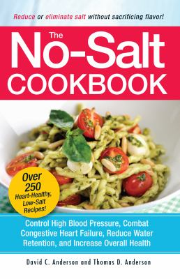 No-Salt Cookbook Reduce or Eliminate Salt Without Sacrificing Flavor