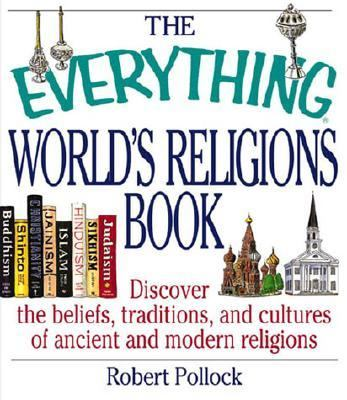 Everything World's Religions Book Discover the Beliefs, Traditions, and Cultures of Ancient and Modern Religions