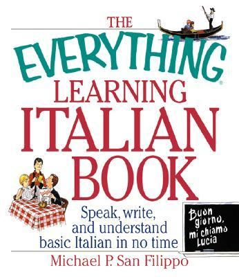 Everything Learning Italian Speak, Write, and Understand Basic Italian in No Time