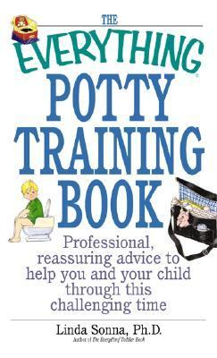 The Everything Potty Training Book: Professional, Reassuring Advice to Help You and Your Child Through This Challenging Time (Everything (Parenting))