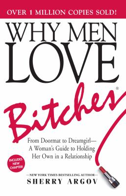 Why Men Love Bitches From Doormat to Dreamgirl-A Woman's Guide to Holding Her Own in a Relationship