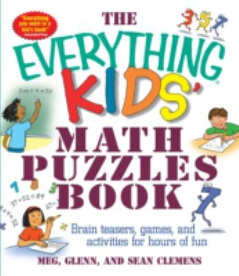 Everything Kids' Math Puzzles Book Brain Teasers, Games, and Activities for Hours of Fun