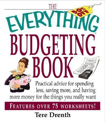 Everything Budgeting Book Practical Advice for Spending Less, Saving More, and Having More Money for the Things You Really Want