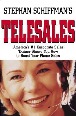 Stephan Schiffman's Telesales America's #1 Corporate Sales Trainer Shows You How to Boost Your Phone Sales