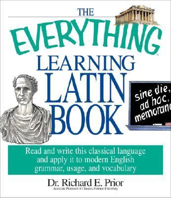 Everything Learning Latin Book Read and Write This Classical Language and Apply It to Modern English Grammar, Usage, and Vocabulary