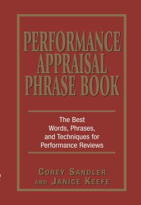 Performance Appraisals Phrase Book The Best Words, Phrases, and Techniques for Performace Reviews