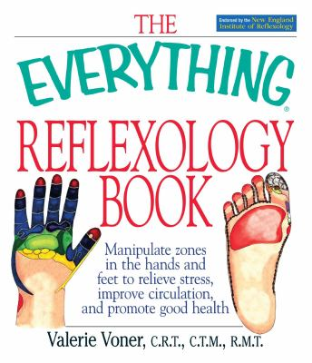 Everything Reflexology Books Manipulate Zones in the Hands and Feet to Relieve Stress, Improve Circulation, and Promote Good Health