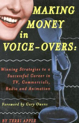 Making Money in Voice-Overs Winning Strategies to a Successful Career in Tv, Commercials, Radio and Animation
