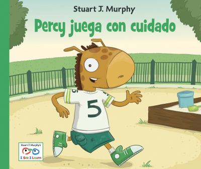Percy Juega con Cuidado / Percy Plays It Safe (Stuart J. Murphy's I See I Learn Series (Spanish)) (Spanish Edition)
