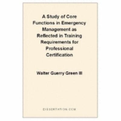 Study of Core Functions in Emergency Management As Reflected in Training Requirements for Profession