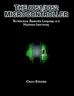 8051/8052 Microcontroller Architecture, Assembly Language, And Hardware Interfacing