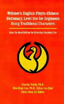 Webster's English-Pinyin-Chinese Dictionary, Level One for Beginners Using Traditional Characters Easy-To-Read Edition for Everyday Practical Use