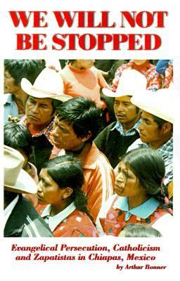 We Will Not Be Stopped Evangelical Persecution, Catholicism, and Zapatismo in Chiapas, Mexico