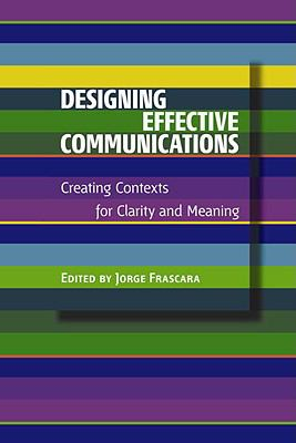 Designing Effective Communications Creating Contexts for Clarity And Meaning