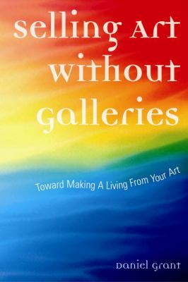 Selling Art Without Galleries Toward Making a Living from Your Art