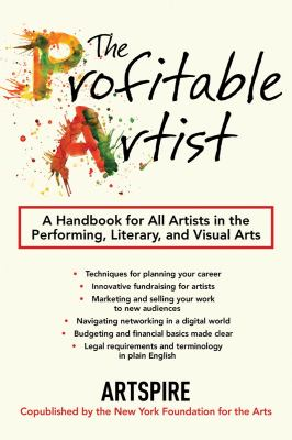 Profitable Artist : A Handbook for All Artists in the Performing, Literary, and Visual Arts