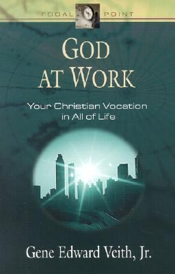 God at Work Your Christian Vocation in All of Life