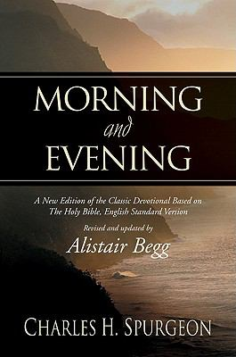 Morning and Evening A New Edition of the Classic Devotional Based on the Holy Bible, English Standard Version