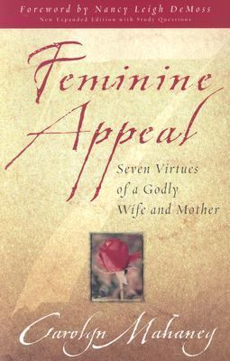 Feminine Appeal 7 Virtues of a Godly Wife and Mother
