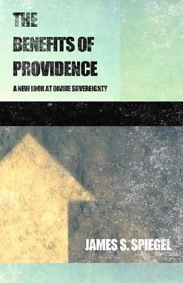 Benefits of Providence A New Look At Divine Sovereignty
