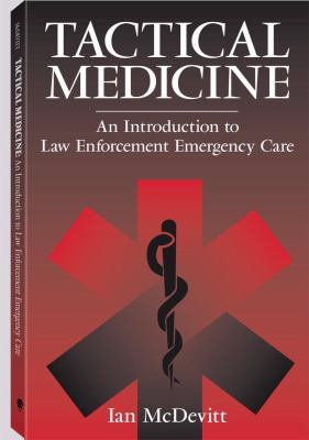 Tactical Medicine An Introduction to Law Enforcement Emergency Care