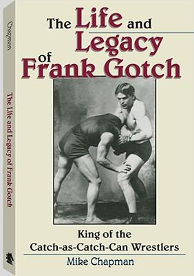 The Life and Legacy of Frank Gotch: King of the Catch-As-Catch-Can Wrestlers