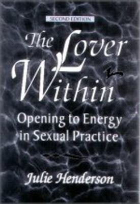 Lover Within Opening to Energy in Sexual Practice