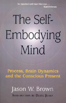 Self-Embodying Mind Process, Brain Dynamics, and the Conscious Present