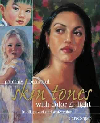 Painting Beautiful Skin Tones With Color & Light in Oil, Pastel and Watercolor