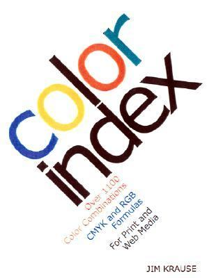 Color Index Over 1100 Color Combinations, Cmyk Amd Rgb Formulas, for Print and Web Med Ia
