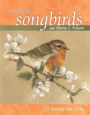 Painting Songbirds With Sherry C. Nelson 15 Beautiful Birds in Oil