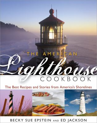 The American Lighthouse Cookbook: The Best Recipes and Stories from America's Shorelines