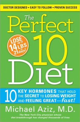 The Perfect 10 Diet: The Breakthrough Diet Solution-10 Key Hormones You Must Balance to Melt away the Pounds and Stay Healthy for Life