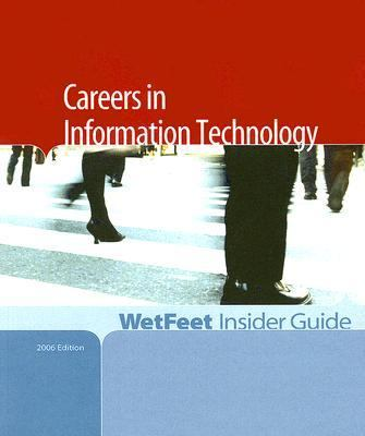 Careers in Information Technology, 2006 Wetfeet Insider Guide