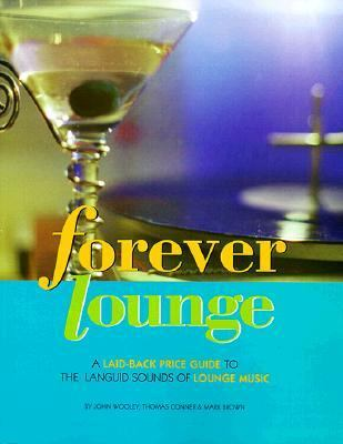 Forever Lounge; A Laid-Back Price Guide to The Languid Sounds of Lounge Music - Mark Brown - Paperback
