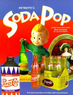 Petretti's Soda Pop Collectibles Price Guide: The Encyclopedia of Soda-Pop Collectibles - Allan Petretti