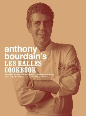 Anthony Bourdain's Les Halles Cookbook Strategies, Recipes, and Techniques of Classic Bistro Cooking