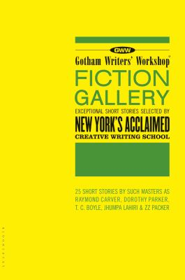 Gotham Writers' Workshop Fiction Gallery Exceptional Short Stories Selected by New York's Acclaimed Creative Writing School