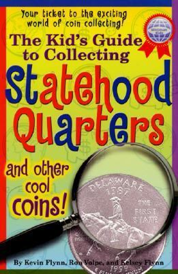 Kid's Guide to Collecting Statehood Quarters and Other Cool Coins!