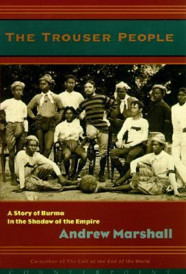 Trouser People A Story of Burma-In the Shadow of the Empire
